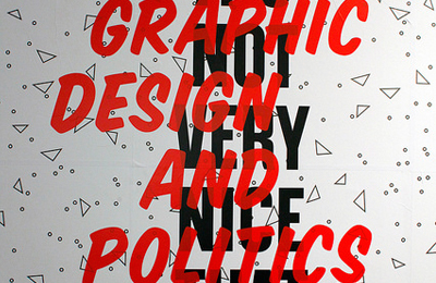 It's Not Very Nice That: Graphic Design and Politics