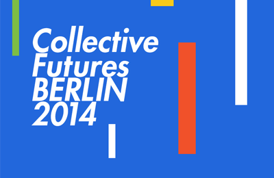 Collective Futures Berlin 2014