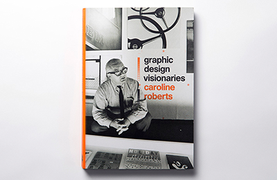 Graphic Design Visionaries | Caroline Roberts