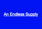 An Endless Supply