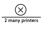2 Many Printers