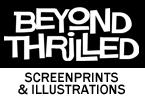 Beyond Thrilled Screenprints & Illustration