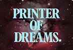 Printer of Dreams